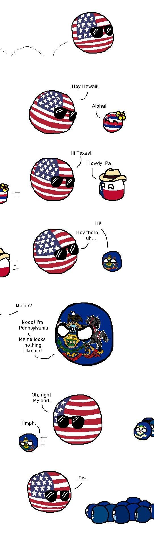 Distinguishing Traits. . Hey Hawaii! Aloha! H i Texas I Howdy.. Pa. Hey there, Maine? Nolol I' m Pennsylvania! Maine looks nothing like me!. Ah yeah Distinguishing Traits Hey Hawaii! Aloha! H i Texas I Howdy Pa there Maine? Nolol I' m Pennsylvania! Maine looks nothing like me! Ah yeah